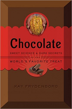 Chocolate: Sweet Science and Dark Secrets of the World's Favorite Treat