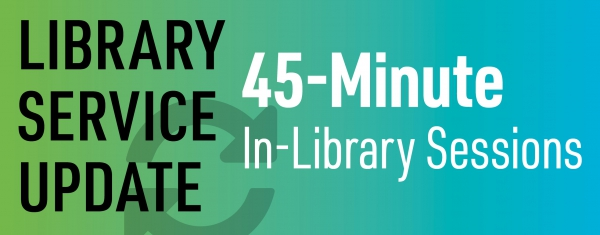 Reserved 45-Minute In-Library Sessions beginning Monday, July 6