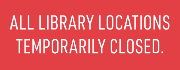 All Library Locations Temporarily Closed